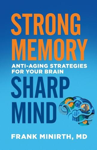 Strong Memory, Sharp Mind: Anti-Aging Strategies for Your Brain (Paperback)