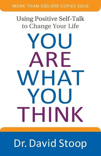You Are What You Think: Using Positive Self-Talk to Change Your Life (Paperback)