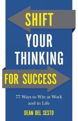Shift Your Thinking for Success: 77 Ways to Win at Work and in Life (Paperback)