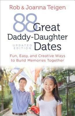88 Great Daddy-Daughter Dates: Fun, Easy & Creative Ways to Build Memories Together (Paperback)