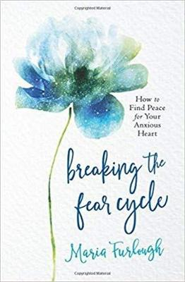 Breaking the Fear Cycle: How to Find Peace for Your Anxious Heart (Paperback)