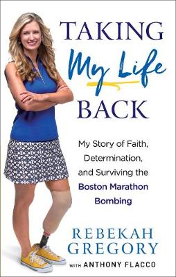 Taking My Life Back: My Story of Faith, Determination, and Surviving the Boston Marathon Bombing (Paperback)