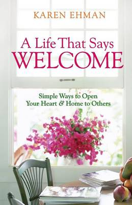 A Life That Says Welcome: Simple Ways to Open Your Heart and Home to Others (Paperback)