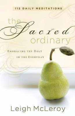 The Sacred Ordinary: Embracing the Holy in the Everyday (Paperback)