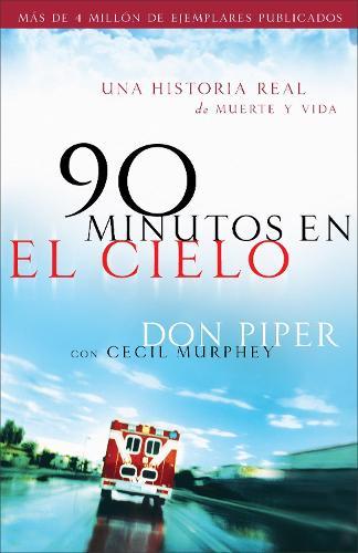 90 minutos en el cielo: Una historia real de Vida y Muerte (Paperback)