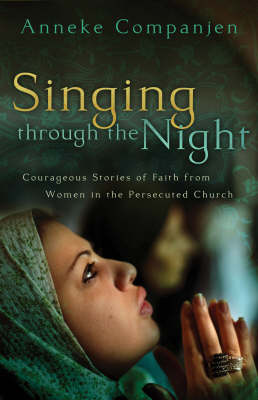 Singing through the Night: Courageous Stories of Faith from Women in the Persecuted Church (Paperback)