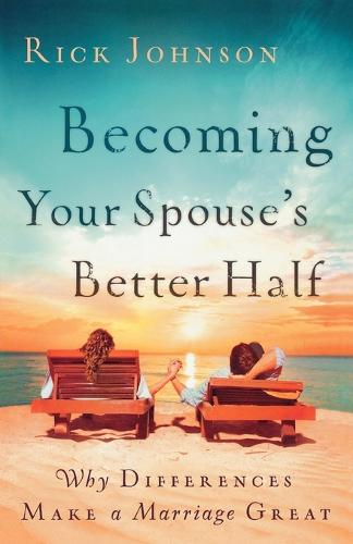 Becoming Your Spouse's Better Half: Why Differences Make a Marriage Great (Paperback)