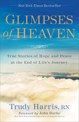 Glimpses of Heaven: True Stories of Hope and Peace at the End of Life's Journey (Paperback)