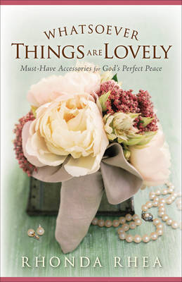 Whatsoever Things are Lovely: Must-have Accessories for God's Perfect Peace (Paperback)