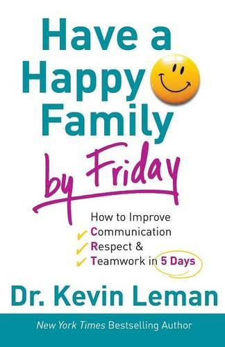 Have a Happy Family by Friday: How to Improve Communication, Respect & Teamwork in 5 Days (Paperback)