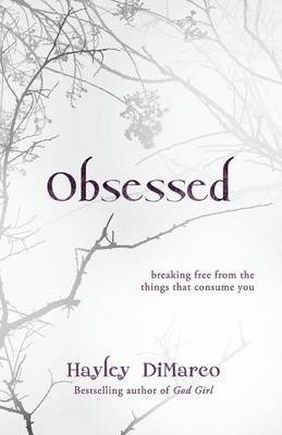 Obsessed: Breaking Free from the Things That Consume You (Paperback)