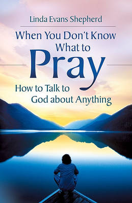 When You Don't Know What to Pray: How to Talk to God About Anything (Paperback)