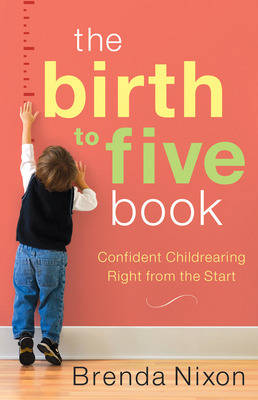 The Birth to Five Book: Confident Childrearing Right from the Start (Paperback)