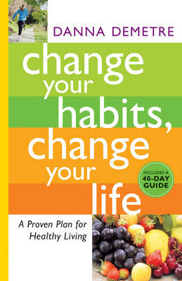 Change Your Habits, Change Your Life: A Proven Plan for Healthy Living (Paperback)