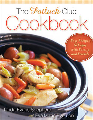 The Potluck Club Cookbook: Easy Recipes to Enjoy with Family and Friends (Paperback)