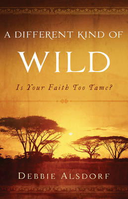 A Different Kind of Wild: Is Your Faith Too Tame? (Paperback)