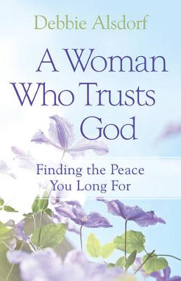 A Woman Who Trusts God: Finding the Peace You Long For (Paperback)