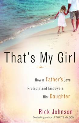 That's My Girl: How a Father's Love Protects and Empowers His Daughter (Paperback)