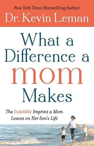 What a Difference a Mom Makes: The Indelible Imprint a Mom Leaves on Her Son's Life (Paperback)