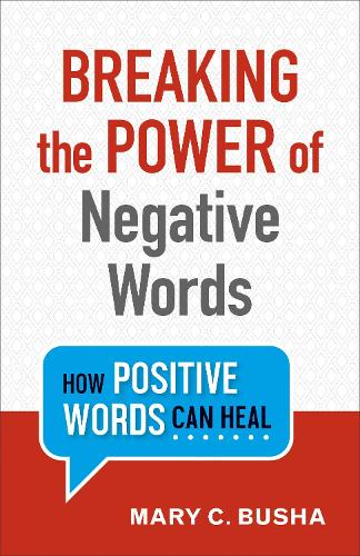 Breaking the Power of Negative Words: How Positive Words Can Heal (Paperback)