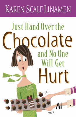 Just Hand Over the Chocolate and No One Will Get Hurt (Paperback)