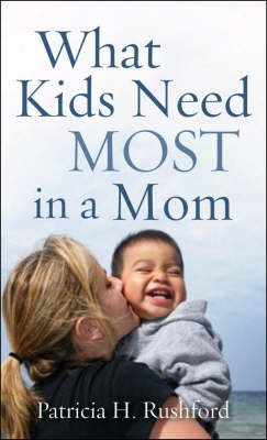 What Kids Need Most in a Mom (Paperback)