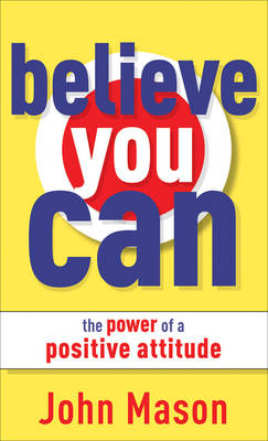 Believe You Can - The Power of a Positive Attitude (Paperback)