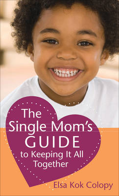 The Single Mom's Guide to Keeping it All Together (Paperback)