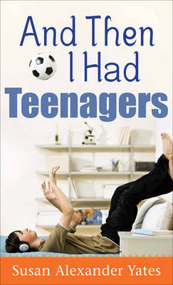 And Then I Had Teenagers (Paperback)