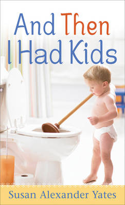 And Then I Had Kids (Paperback)