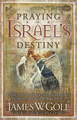 Praying for Israel's Destiny: Effective Intercession for God's Purposes in the Middle East (Paperback)