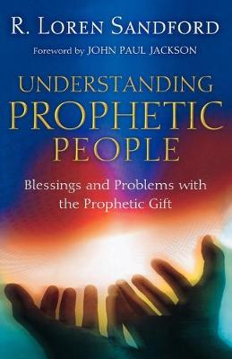 Understanding Prophetic People: Blessings and Problems with the Prophetic Gift (Paperback)