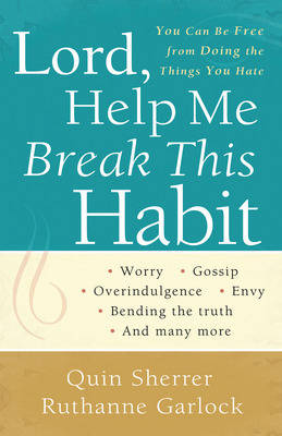 Lord, Help Me Break This Habit: You Can be Free from Doing the Things You Hate (Paperback)