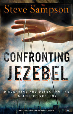 Confronting Jezebel: Discerning and Defeating the Spirit of Control (Paperback)