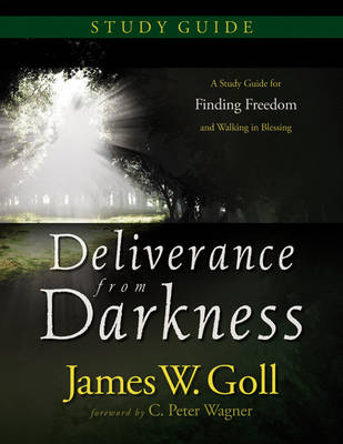 Deliverance from Darkness: Study Guide: A Study Guide for Finding Freedom and Walking in Blessing (Paperback)