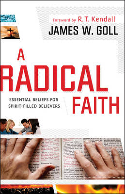 A Radical Faith: Essential Beliefs for Spirit-Filled Believers (Paperback)
