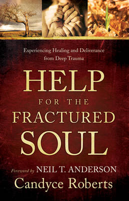 Help for the Fractured Soul: Experiencing Healing and Deliverance from Deep Trauma (Paperback)