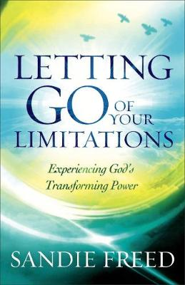Letting Go of Your Limitations: Experiencing God's Transforming Power (Paperback)