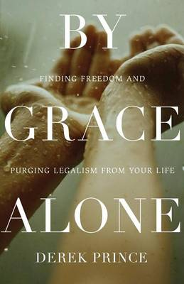 By Grace Alone: Finding Freedom and Purging Legalism from Your Life (Paperback)