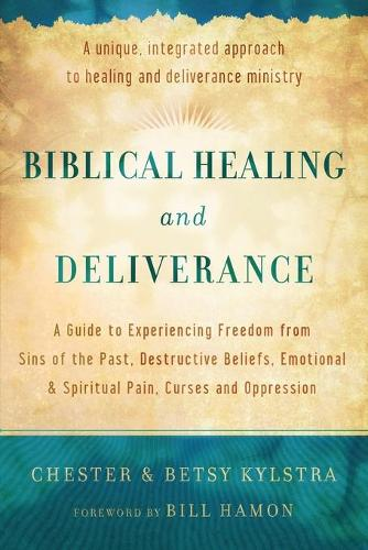 Biblical Healing and Deliverance: A Guide to Experiencing Freedom from Sins of the Past, Destructive Beliefs, Emotional and Spiritual Pain, Curses and Oppression (Paperback)