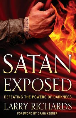 Satan Exposed: Defeating the Powers of Darkness (Paperback)