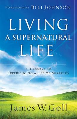 Living a Supernatural Life: The Secret to Experiencing a Life of Miracles (Paperback)