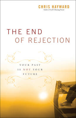 The End of Rejection: Your Past Is Not Your Future (Paperback)