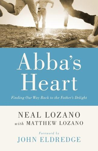 Abba's Heart: Finding Our Way Back to the Father's Delight (Paperback)