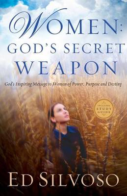 Women: God's Secret Weapon: God's Inspiring Message to Women of Power, Purpose and Destiny (Paperback)
