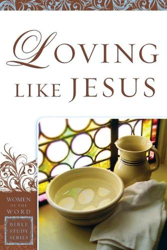 Loving Like Jesus - Women of the Word Bible Study Series (Paperback)