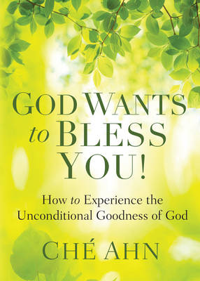 God Wants to Bless You!: How to Experience the Unconditional Goodness of God (Paperback)