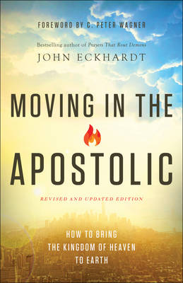 Moving in the Apostolic: How to Bring the Kingdom of Heaven to Earth (Paperback)