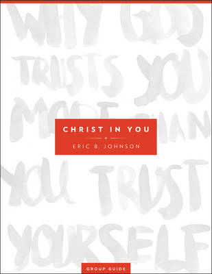 Christ in You Group Guide: Why God Trusts You More Than You Trust Yourself (Paperback)