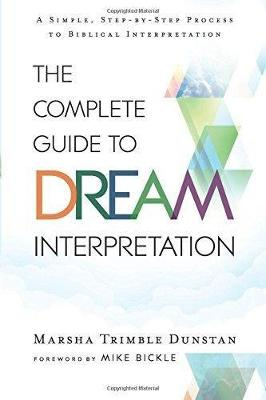 The Complete Guide to Dream Interpretation: A Simple, Step-by-Step Process to Biblical Interpretation (Paperback)